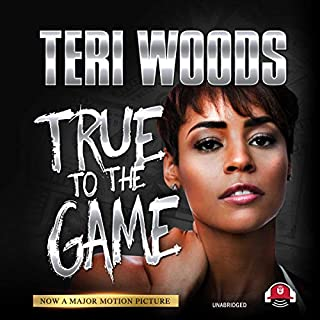 True to the Game I     The True to the Game Trilogy, Book 1              By:                                                                                                                                 Teri Woods                               Narrated by:                                                                                                                                 Cary Hite,                                                                                        Erica Peeples                      Length: 8 hrs and 50 mins     57 ratings     Overall 4.6