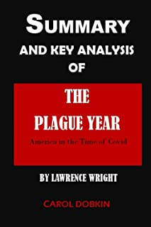 SUMMARY AND KEY ANALYSIS OF THE PLAGUE YEAR BY LAWRENCE WRIGHT: America in the Time of Covid