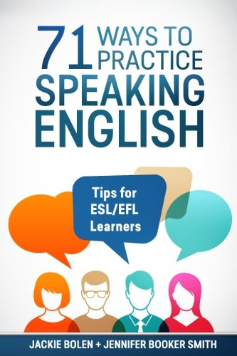 71 Ways to Practice Speaking English: Tips for ESL/EFL Learners (Tips for English Learners)