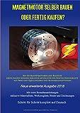 Magnetmotor selber bauen oder fertig kaufen?: Wo Sie Magnetmotoren und Bausätze fertig kaufen können inklusive aktuellster weltweiten Händlerliste mit ... - Neue erweiterte Ausgabe 2018