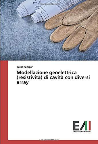 Modellazione geoelettrica (resistività) di cavità con diversi array