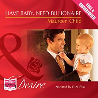 Have Baby, Need Billionaire                   By:                                                                                                                                 Maureen Child                               Narrated by:                                                                                                                                 Eliza Foss                      Length: 5 hrs and 41 mins     6 ratings     Overall 4.2