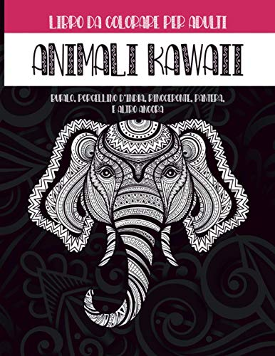 Animali Kawaii - Libro da colorare per adulti - Bufalo, Porcellino d'India, Rinoceronte, Pantera, e altro ancora