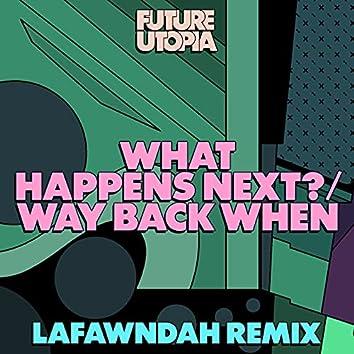 What Happens Next? / Way Back When (Lafawndah Remix)