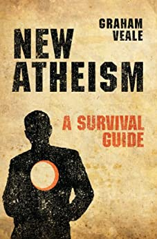 New Atheism: A Survival Guide by [Graham Veale]