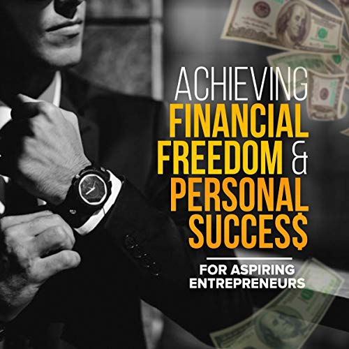 Achieving Financial Freedom & Personal Success  By  cover art