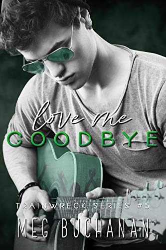 Love Me Goodbye (Train Wreck Book 5)