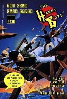 The Cold Cash Caper (The Hardy Boys Book 136) by [Franklin W. Dixon]