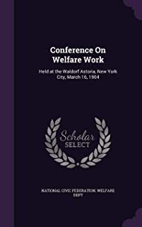 Conference on Welfare Work: Held at the Waldorf Astoria, New York City, March 16, 1904