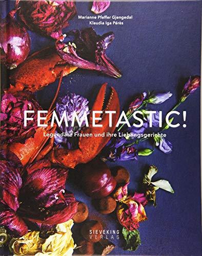 Femmetastic!: Legendäre Frauen und ihre Lieblingsgerichte