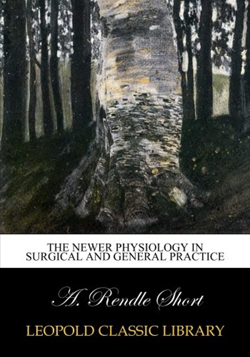 大破代表団高架The newer physiology in surgical and general practice