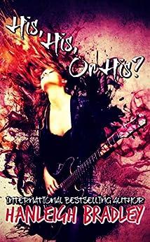 His, His or His? (Lust & Lyrics Book 1) by [Hanleigh Bradley]