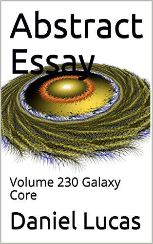 Abstract Essay : Volume 230 Galaxy Core (English Edition)