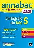 Annales Annabac 2020 L'intégrale Bac S - Sujets et corrigés en maths, physique-chimie et SVT