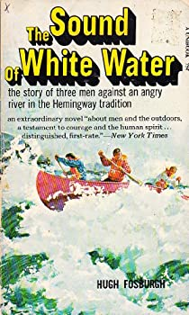 Unknown Binding The Sound of White Water -- The Story of Three Men Against an Angry River in the Hemingway Tradition Book