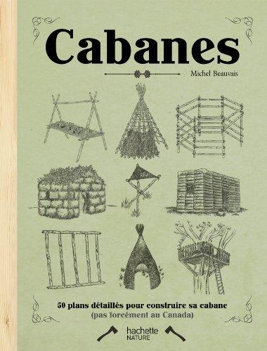 Cabanes : 50 plan détaillés pour construire sa cabane (Un week-end à...)