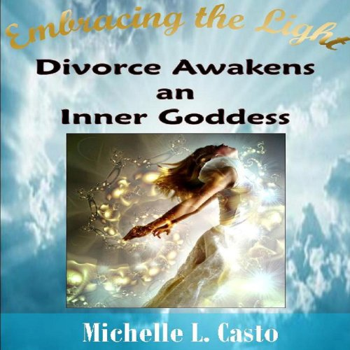 Embracing the Light: Divorce Awakens an Inner Goddess audiobook cover art