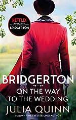 Bridgerton - On The Way To The Wedding (Bridgertons Book 8): Inspiration for the Netflix Original Series Bridgerton de Julia Quinn
