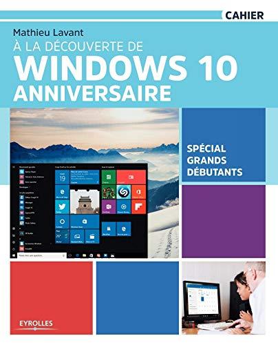 À la découverte de Windows 10 Anniversaire: Spécial...