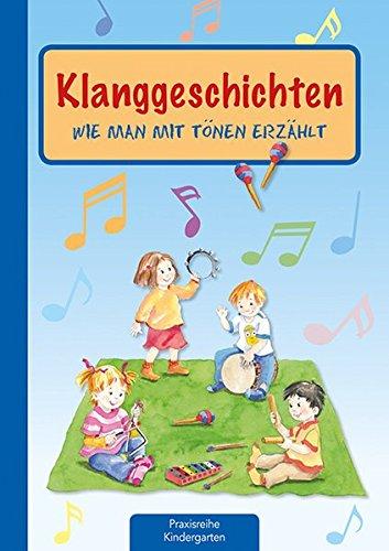 Klanggeschichten: Wie man mit Tönen erzählt (Die Praxisreihe für Kindergarten und Kita)