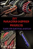 DIY PARACORD INSPIRED PROJECTS: GUIDE FOR SURVIVAL AND FUN