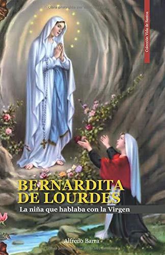 Bernardita de Lourdes: La niña que hablaba con la Virgen (Vida de Santos)