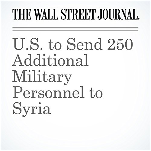 U.S. to Send 250 Additional Military Personnel to Syria cover art