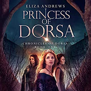 Princess of Dorsa     The Chronicles of Dorsa, Book 1              Written by:                                                                                                                                 Eliza Andrews                               Narrated by:                                                                                                                                 Elizabeth Saydah                      Length: 15 hrs and 34 mins     4 ratings     Overall 5.0