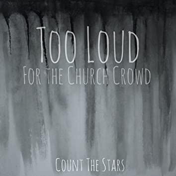 Too Loud for the Church Crowd