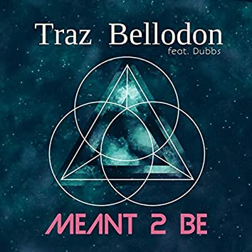 Meant 2 Be (feat. Dubbs)
