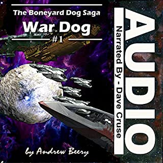 War Dog     Boneyard Dog, Book 1              Written by:                                                                                                                                 Andrew Beery                               Narrated by:                                                                                                                                 Dave Cruse                      Length: 5 hrs and 25 mins     Not rated yet     Overall 0.0