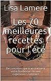 Les 70 meilleures recettes pour l'été: Des recettes qui transforment votre barbecue en une expérience culinaire (French Edition)