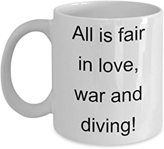 Funny Diving Mug - All Is Fair In Love War - Coffee Tea Cup For Him Her Men Women Mom Dad Wife Fun Cute Cool Best Sarcastic Unique Hobby Addict Enthusiast Novelty Gag Gifts 11oz Ceramic