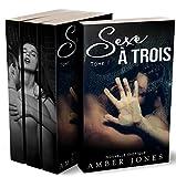 Sexe A Trois - L'INTÉGRALE - Tomes 1 à 3: (New Romance Adulte, Sexe A Plusieurs, Soumission, Première Fois, Interdit, Histoire Érotique)