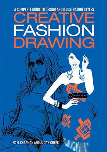 Creative Fashion Drawing: A Complete Guide to Design, Styles and Illustration (Essential Guide to Drawing)
