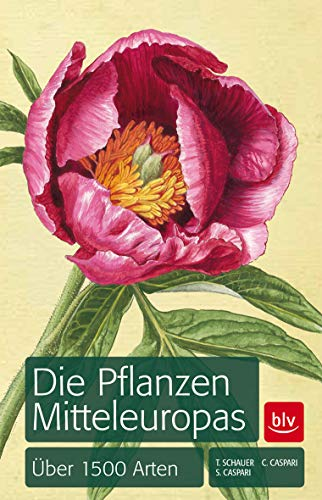Die Pflanzen Mitteleuropas: Über 1500 Arten