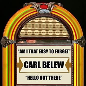 Am I the Easy to Forget / Hello Out There