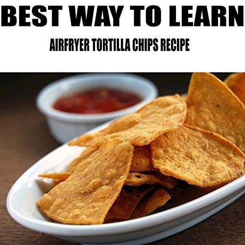 Airfryer Tortilla Chips Recipe