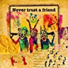 Never trust a friend