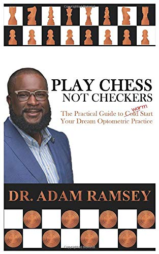 Compare Textbook Prices for Play Chess Not Checkers: The Practical Guide to Warm Start Your Dream Optometric Practice  ISBN 9780578617206 by Ramsey, Dr. Adam
