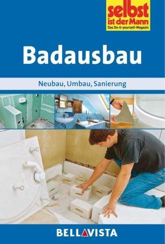 Badausbau: Neubau - Umbau - Sanierung (Edition Selbst ist der Mann) [Illustrierte Linzenzausgabe] - 2012