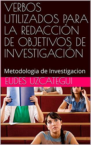 VERBOS UTILIZADOS PARA LA REDACCIÓN DE OBJETIVOS DE INVESTIGACIÓN: Metodologia de Investigacion