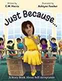 Just Because...: A Story Book About Self-Acceptance