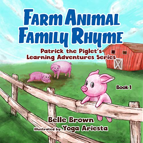 Farm Animal Family Rhyme: Bedtime Rhyming Picture Book for Toddlers, Pre-schoolers, Kindergarten and Early Readers (Patrick the Piglet's Learning Adventures 1)