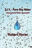 D.I.Y. - Pure Sky Water: Atmospheric Water Generator