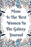 Mom is The Best Women in The Galaxy Journal: Keepsake Journal to Write In Sweet Moms To Tell Her Life Stories.