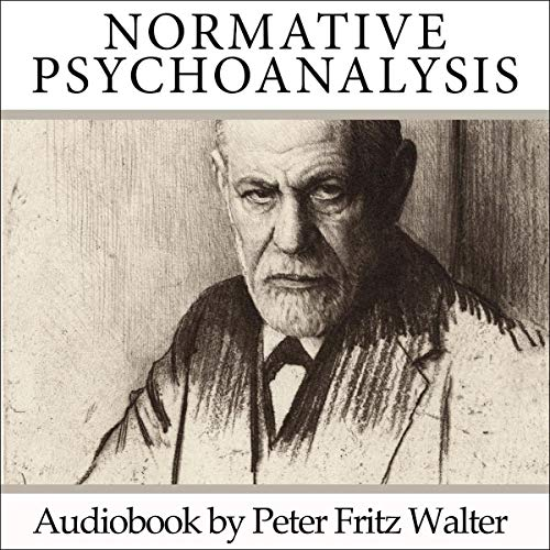 Normative Psychoanalysis: How the Oedipal Dogma Shapes Consumer Culture Audiobook By Peter Fritz Walter cover art