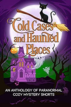Cold Cases and Haunted Places: A Halloween Anthology of Paranormal Cozy Mystery Shorts by [Trixie Silvertale, Rebecca Regnier, Kirsten Weiss, Erin Johnson, Nova Nelson, Summer Prescott, J. L. Collins, Sam Cheever, Shéa MacLeod, Lily Webb, Lotta Smith, Mona Marple, Amorette Anderson, Cate Dean]