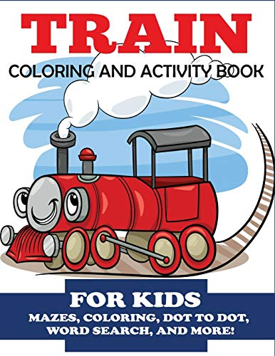 Train Coloring and Activity Book for Kids: Mazes, Coloring, Dot to Dot,...
