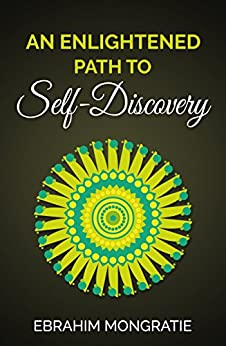 An enlightened path to self-discovery by [Ebrahim Mongratie]